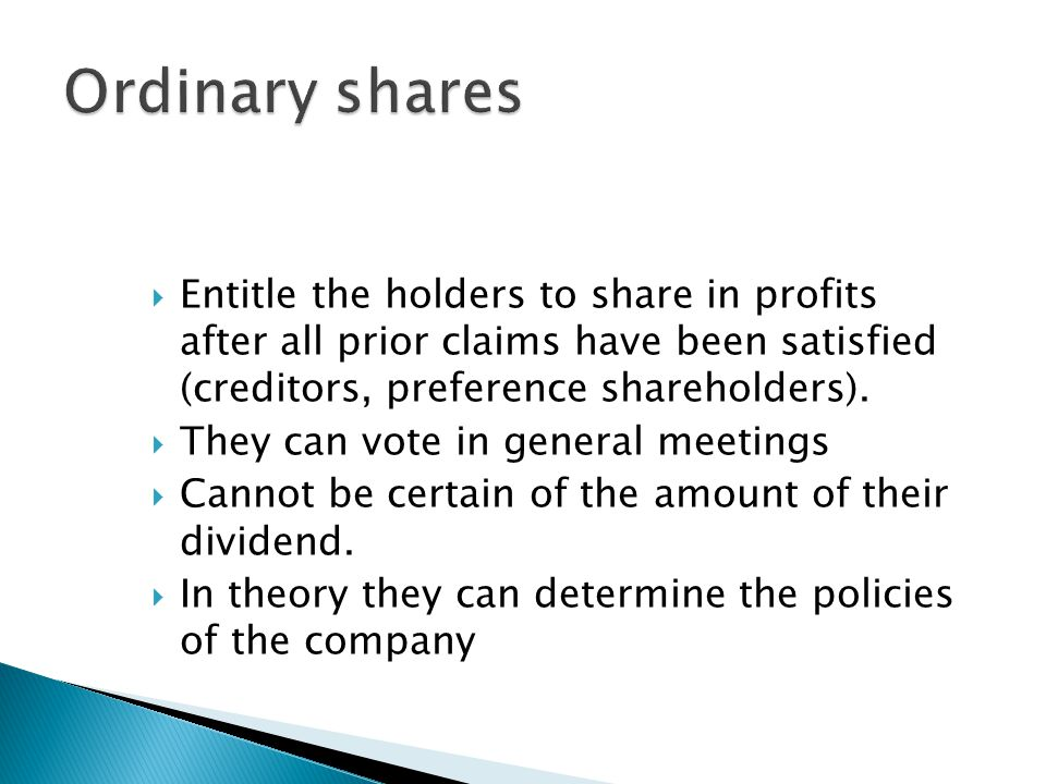 Ordinary shares Entitle the holders to share in profits after all prior claims have been satisfied (creditors, preference shareholders).