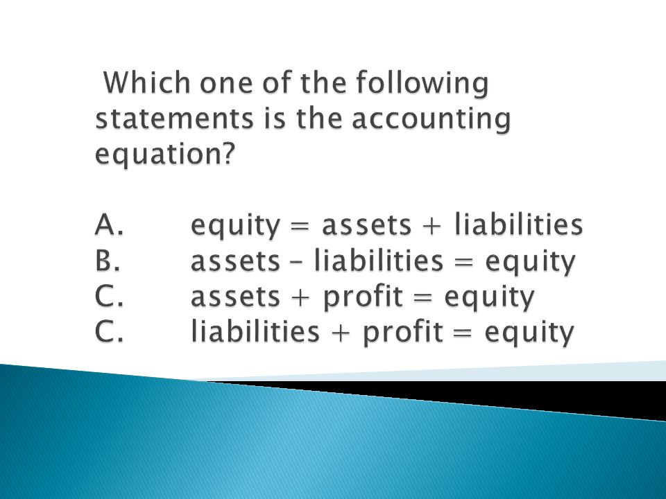 Which one of the following statements is the accounting equation. A