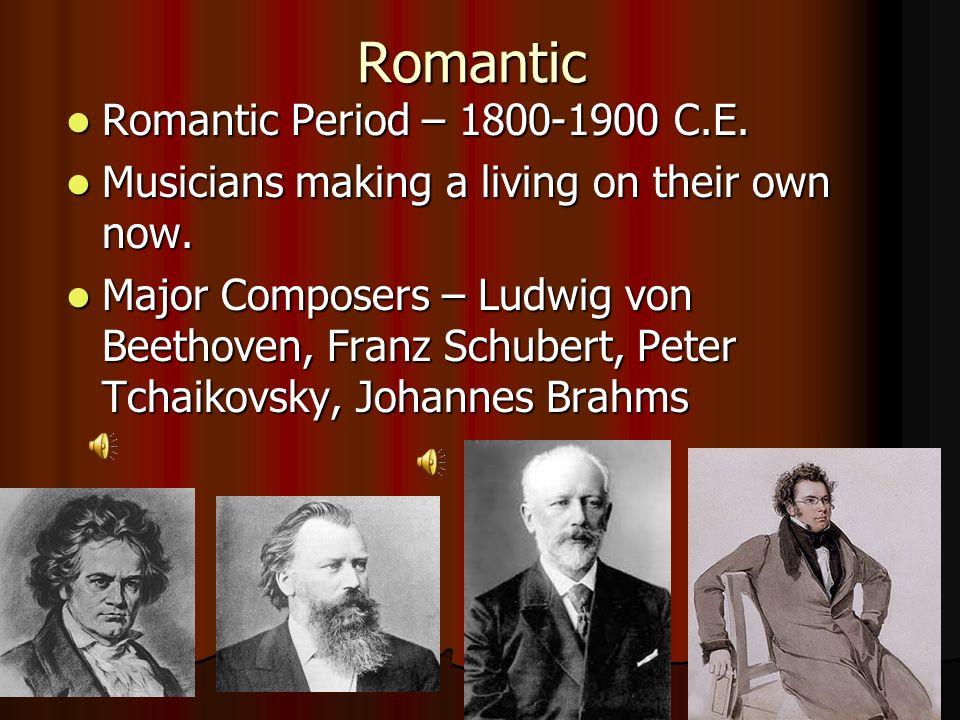 Romantic Romantic Period – 1800-1900 C.E.