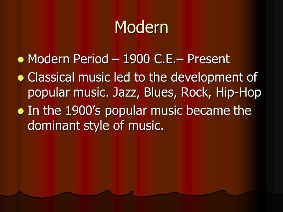 Modern Modern Period – 1900 C.E.– Present
