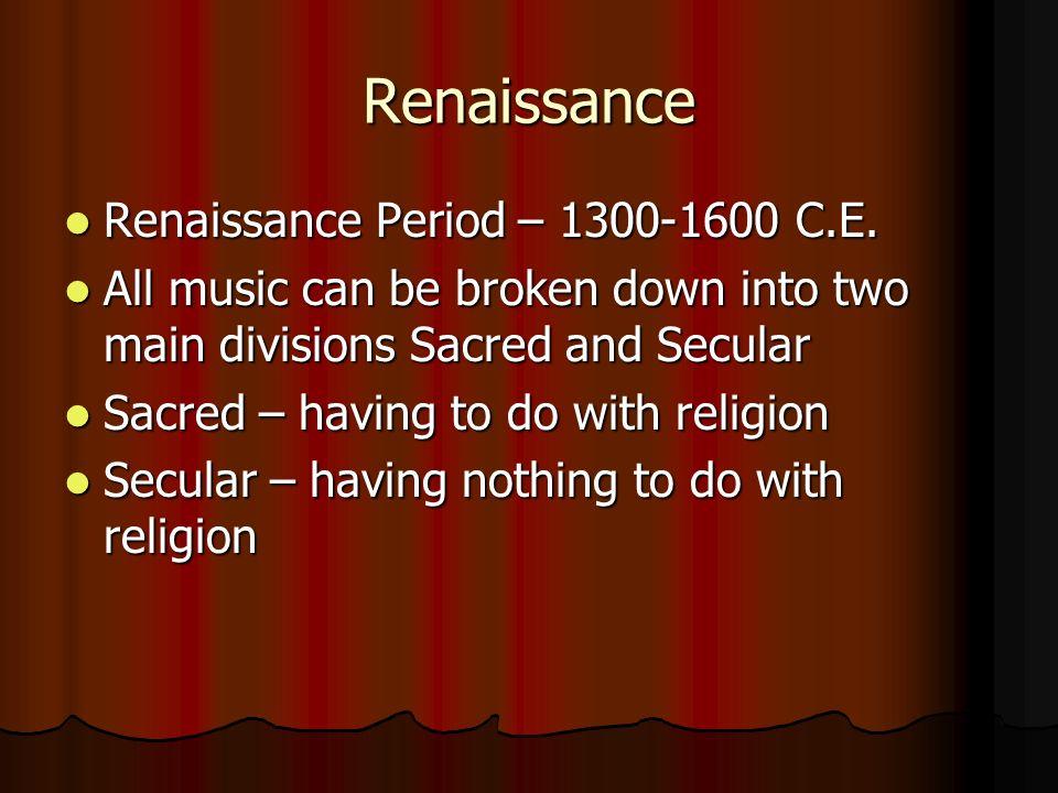 Renaissance Renaissance Period – 1300-1600 C.E.