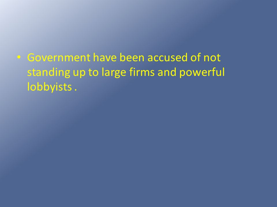Government have been accused of not standing up to large firms and powerful lobbyists .
