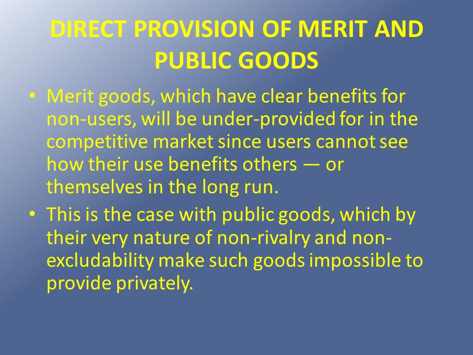 DIRECT PROVISION OF MERIT AND PUBLIC GOODS
