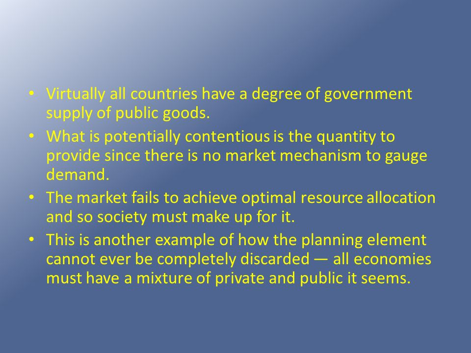 Virtually all countries have a degree of government supply of public goods.