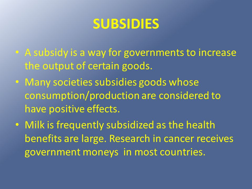 SUBSIDIES A subsidy is a way for governments to increase the output of certain goods.