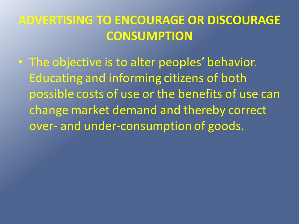 ADVERTISING TO ENCOURAGE OR DISCOURAGE CONSUMPTION