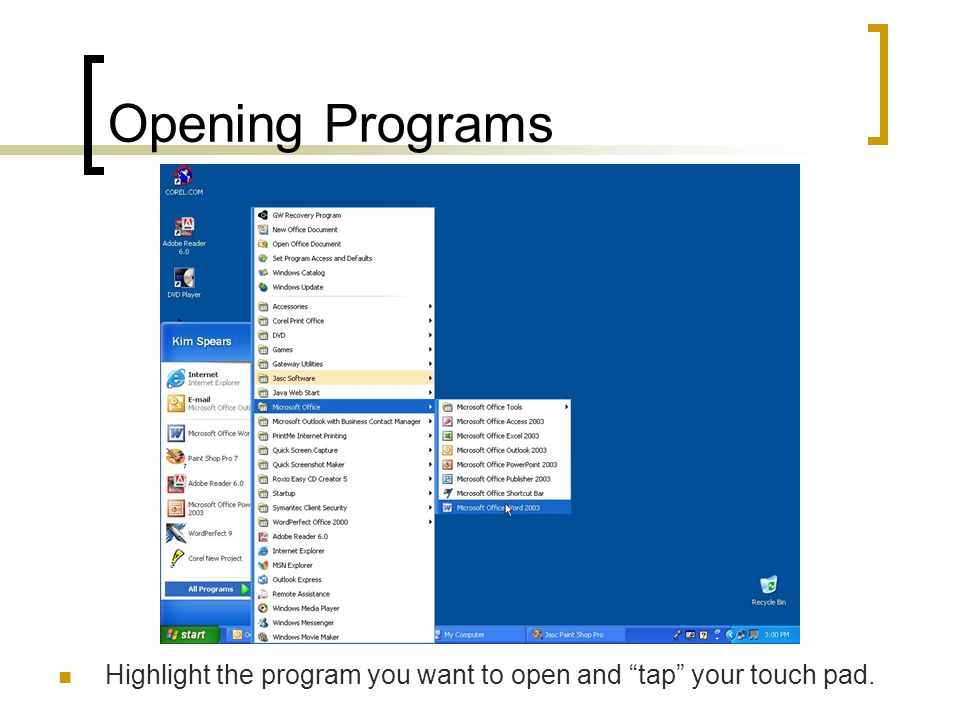 Opening Programs Highlight the program you want to open and tap your touch pad.
