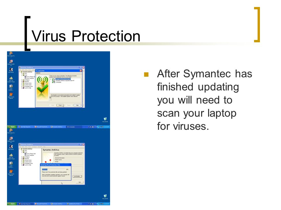 Virus Protection After Symantec has finished updating you will need to scan your laptop for viruses.