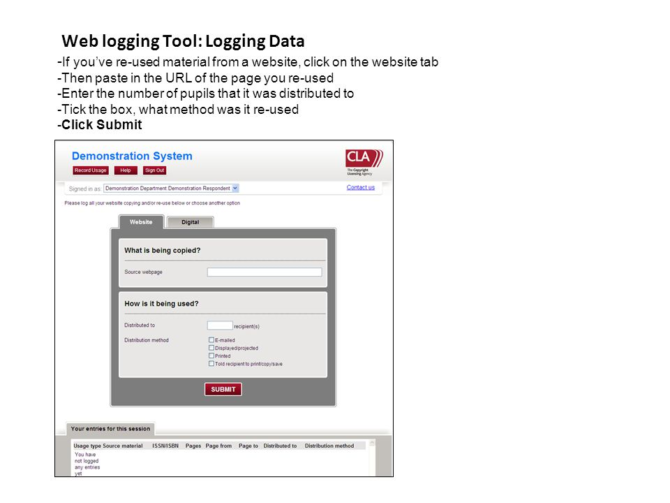 Web logging Tool: Logging Data -If you've re-used material from a website, click on the website tab -Then paste in the URL of the page you re-used -Enter the number of pupils that it was distributed to -Tick the box, what method was it re-used -Click Submit