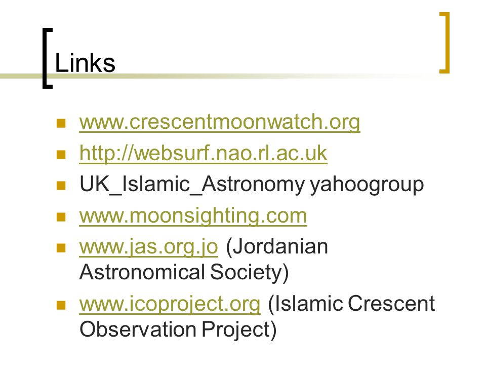 Links www.crescentmoonwatch.org http://websurf.nao.rl.ac.uk