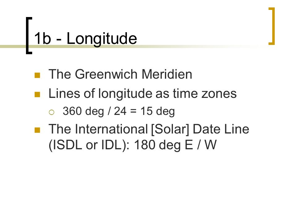 1b - Longitude The Greenwich Meridien Lines of longitude as time zones