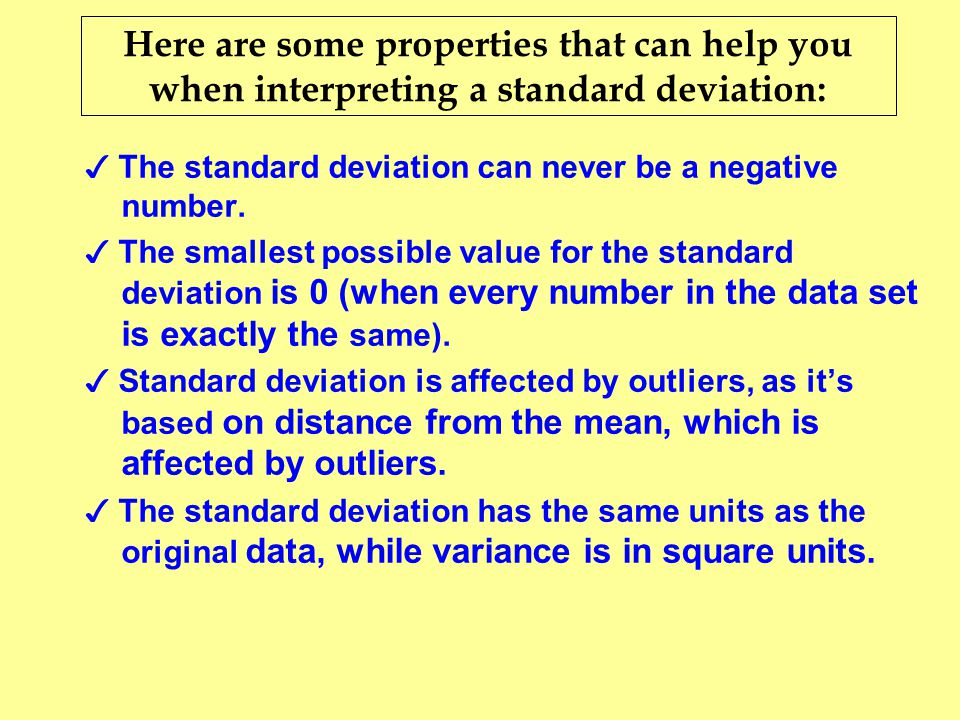 Here are some properties that can help you when interpreting a standard deviation:
