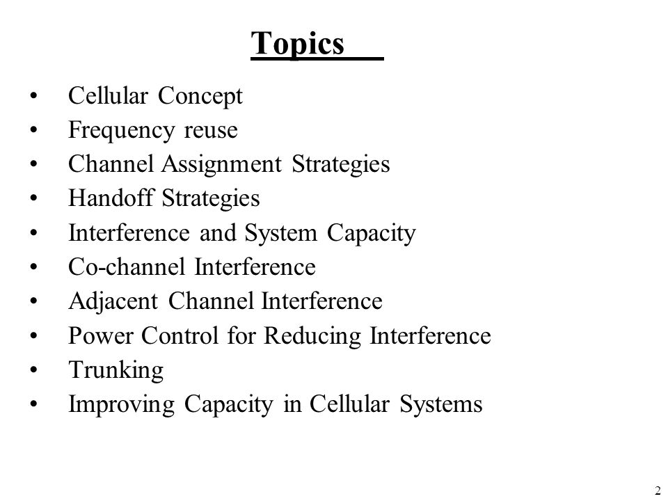 Topics Cellular Concept Frequency reuse Channel Assignment Strategies