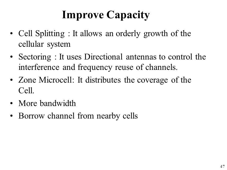 Improve Capacity Cell Splitting : It allows an orderly growth of the cellular system.