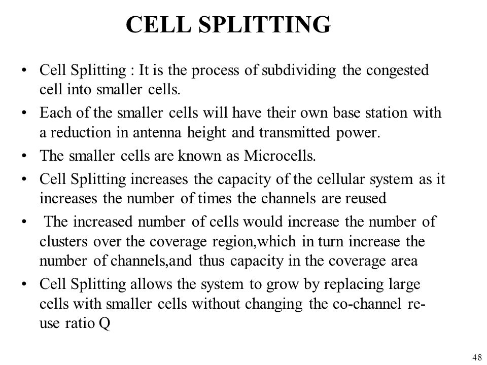 CELL SPLITTING Cell Splitting : It is the process of subdividing the congested cell into smaller cells.
