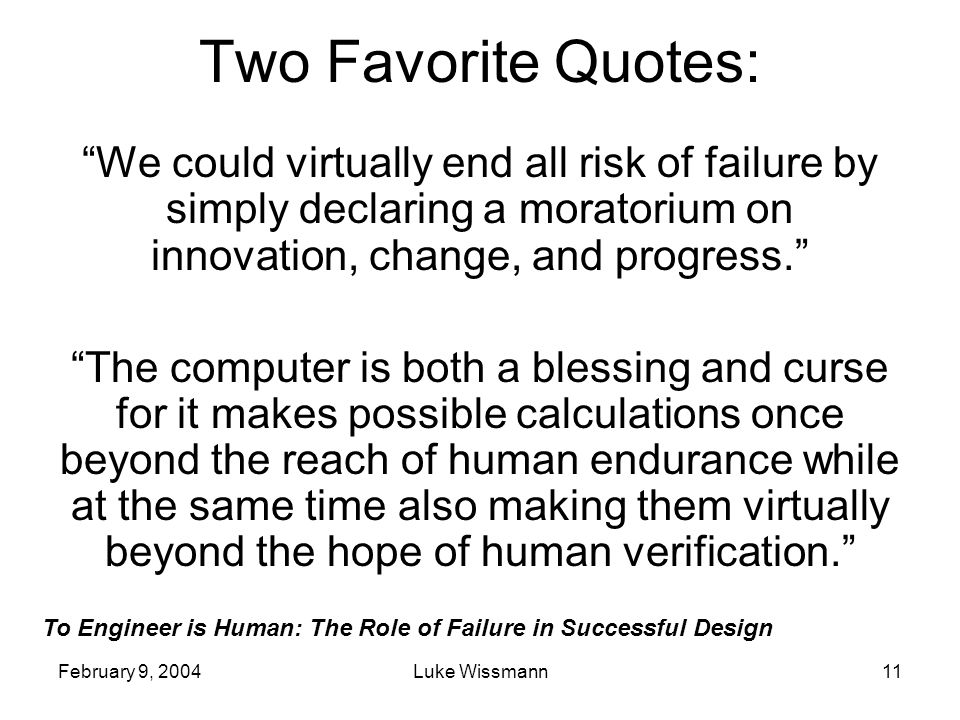 Two Favorite Quotes: We could virtually end all risk of failure by simply declaring a moratorium on innovation, change, and progress.
