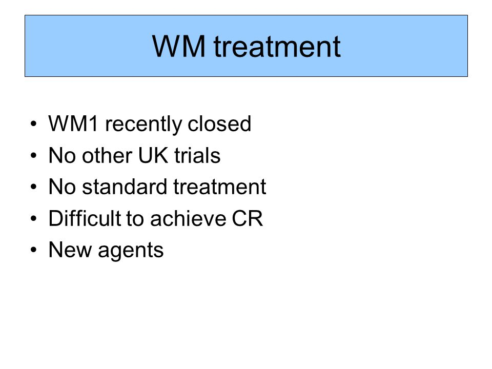 WM treatment WM1 recently closed No other UK trials