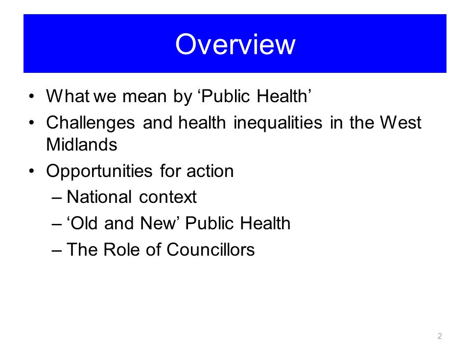Overview What we mean by 'Public Health'