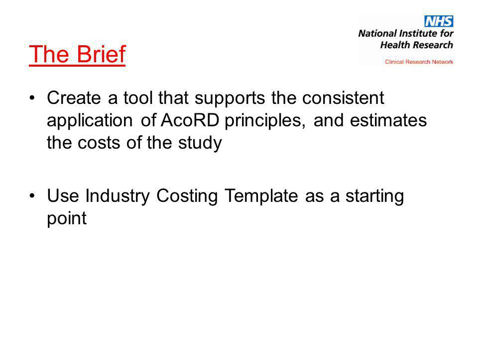 The Brief Create a tool that supports the consistent application of AcoRD principles, and estimates the costs of the study.