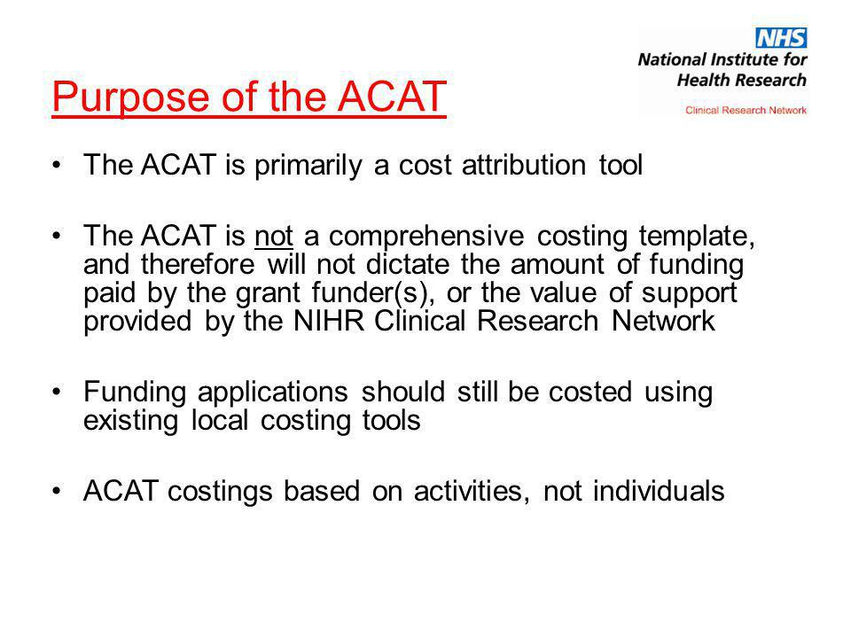 Purpose of the ACAT The ACAT is primarily a cost attribution tool