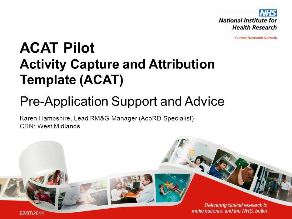 ACAT Pilot Activity Capture and Attribution Template (ACAT) Pre-Application Support and Advice Karen Hampshire, Lead RM&G Manager (AcoRD Specialist) CRN: West Midlands