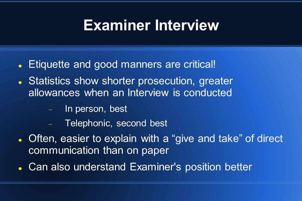 Examiner Interview Etiquette and good manners are critical!