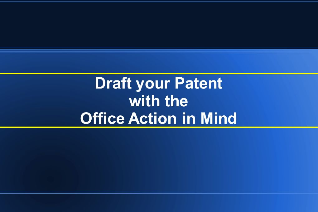 Draft your Patent with the Office Action in Mind