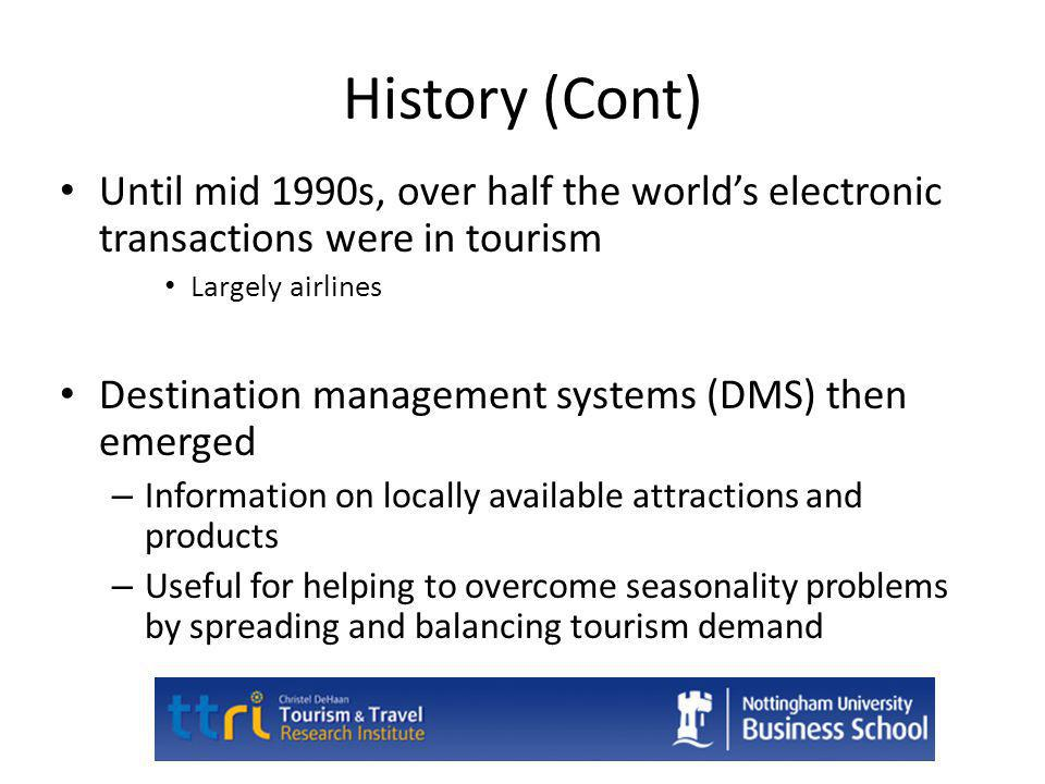 History (Cont) Until mid 1990s, over half the world's electronic transactions were in tourism. Largely airlines.