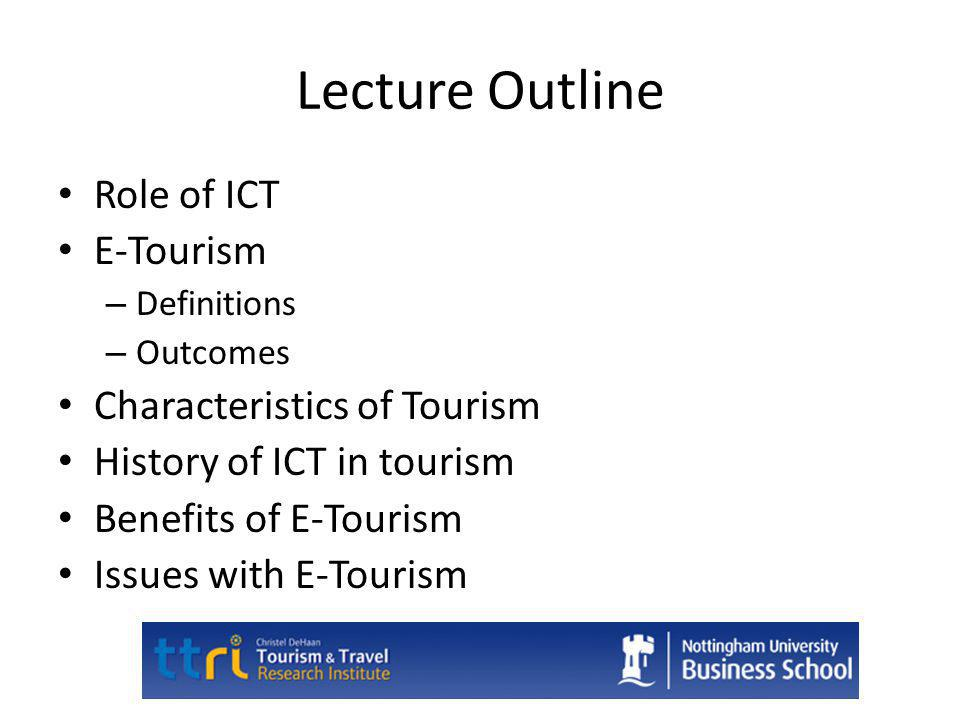 Lecture Outline Role of ICT E-Tourism Characteristics of Tourism
