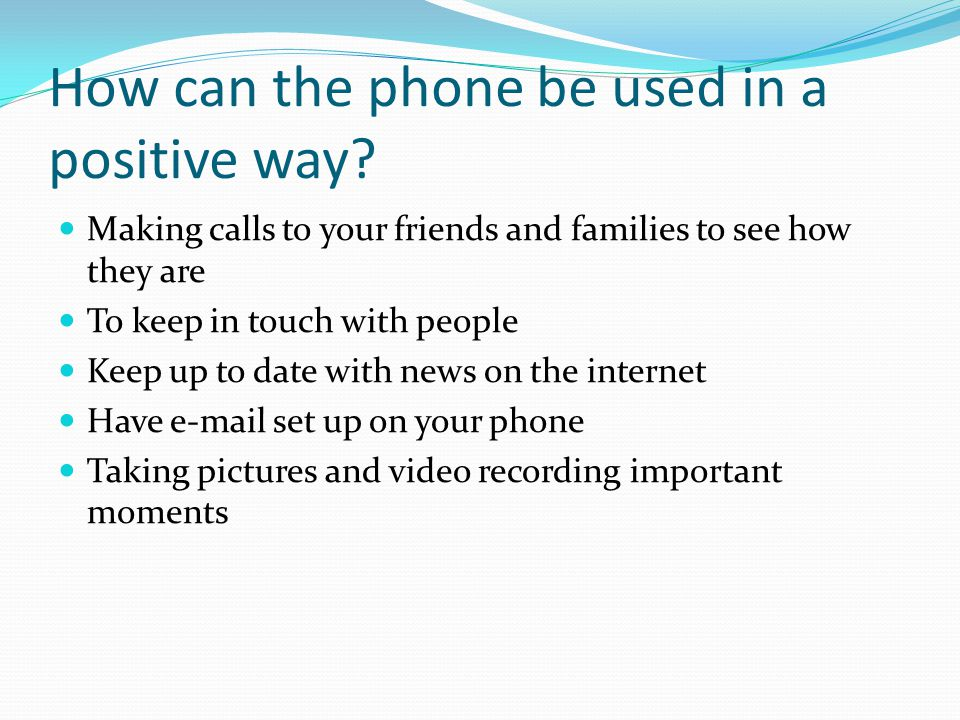 How can the phone be used in a positive way