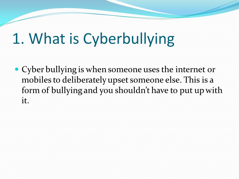 1. What is Cyberbullying