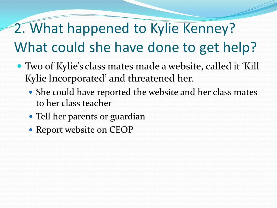 2. What happened to Kylie Kenney What could she have done to get help