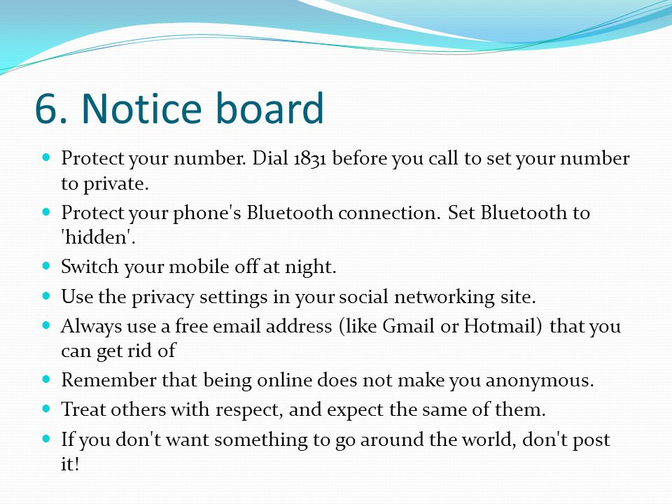 6. Notice board Protect your number. Dial 1831 before you call to set your number to private.
