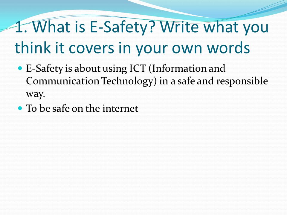 1. What is E-Safety Write what you think it covers in your own words
