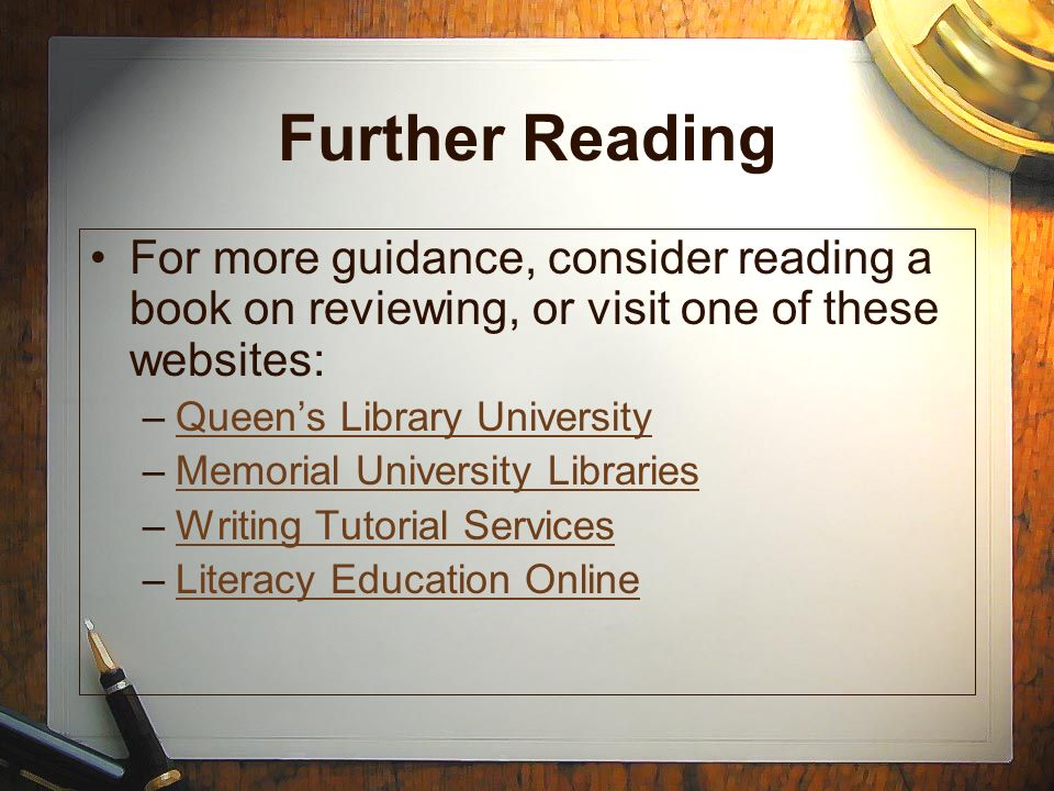 Further ReadingFor more guidance, consider reading a book on reviewing, or visit one of these websites: