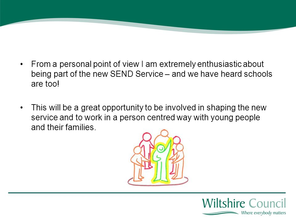 From a personal point of view I am extremely enthusiastic about being part of the new SEND Service – and we have heard schools are too!