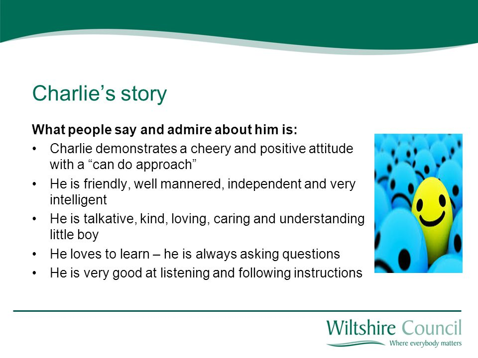 Charlie's story What people say and admire about him is: