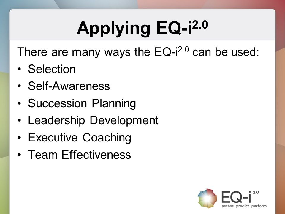 Applying EQ-i2.0 There are many ways the EQ-i2.0 can be used: