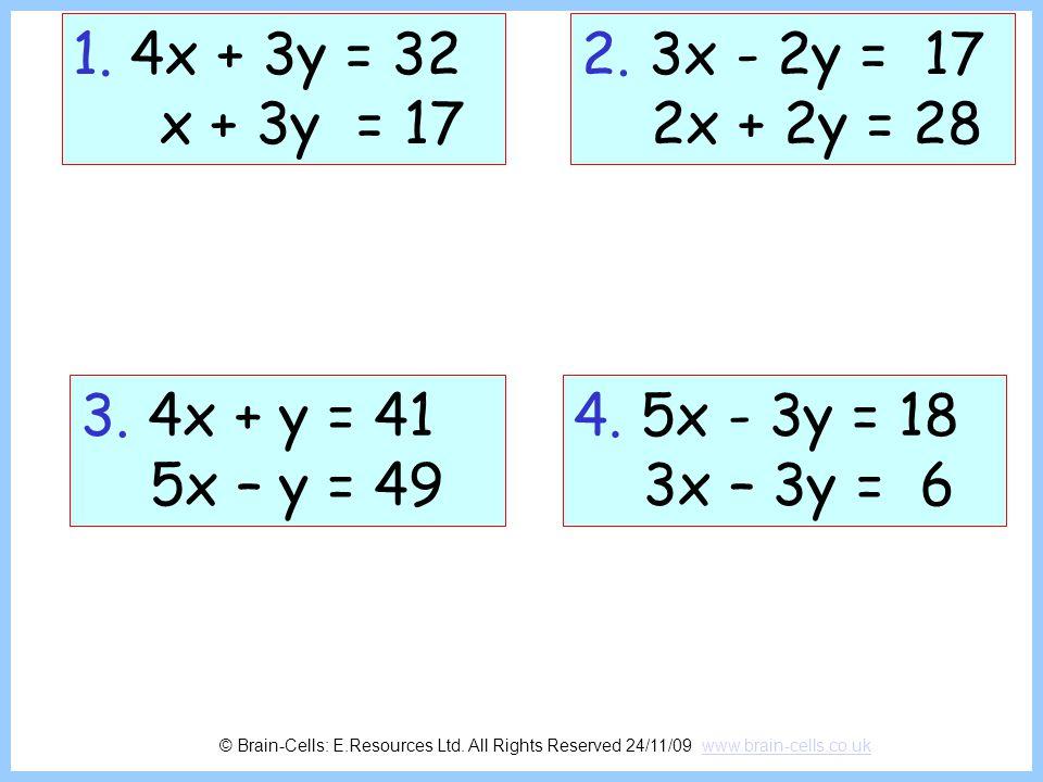 1. 4x + 3y = 32 x + 3y = 17. 2. 3x - 2y = 17. 2x + 2y = 28. 3. 4x + y = 41. 5x – y = 49. 4. 5x - 3y = 18.