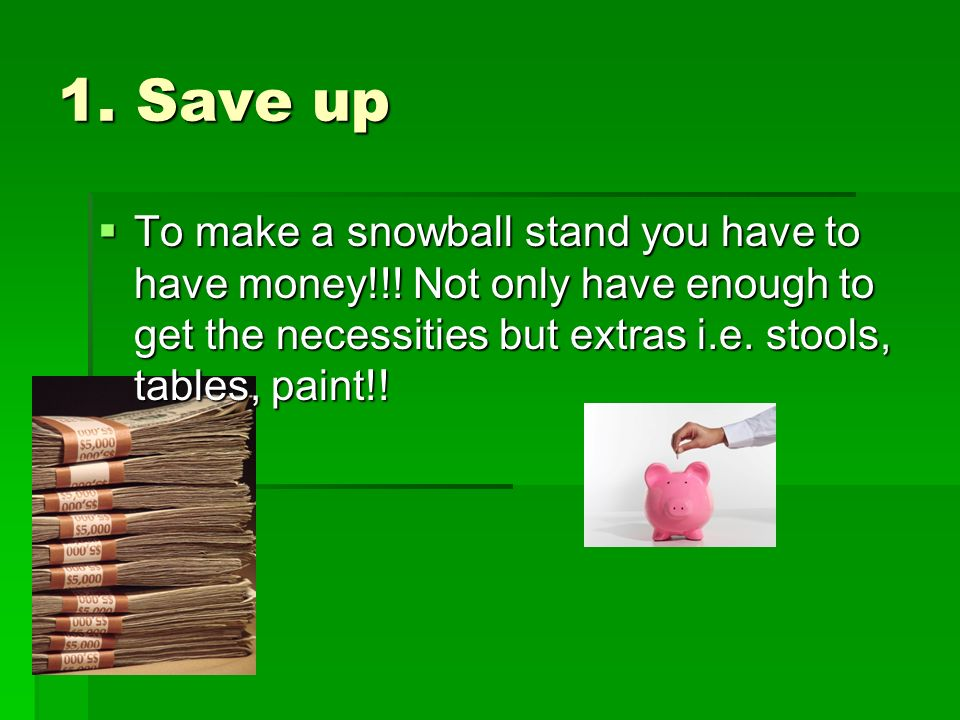 1. Save up To make a snowball stand you have to have money!!.
