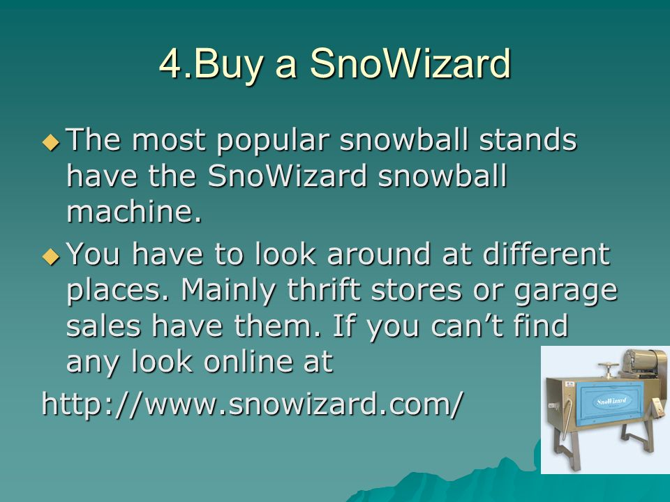 4.Buy a SnoWizard The most popular snowball stands have the SnoWizard snowball machine.