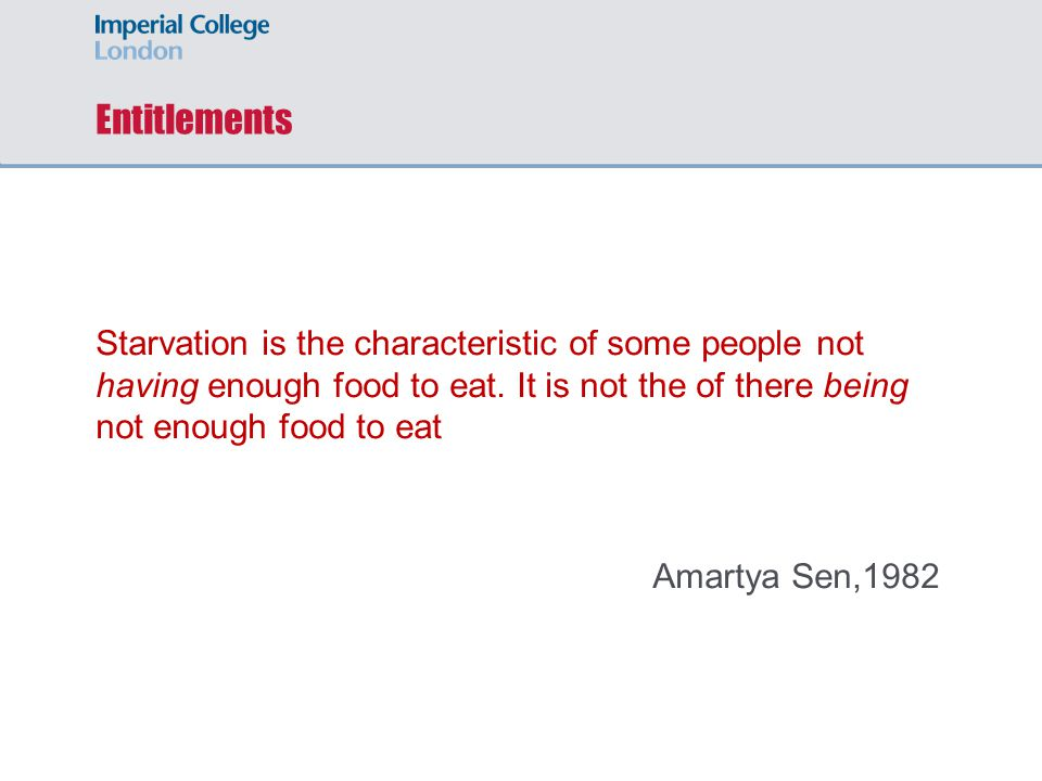 Entitlements Starvation is the characteristic of some people not having enough food to eat. It is not the of there being not enough food to eat.