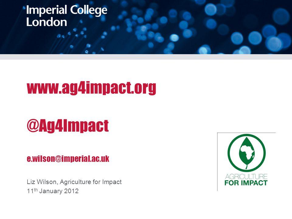 www.ag4impact.org @Ag4Impact e.wilson@imperial.ac.uk