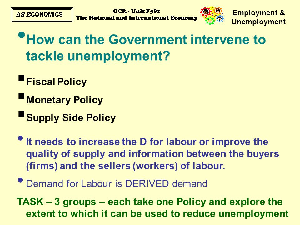 government policies to reduce unemployment I will focus on strategies that may reasonably be expected to reduce  were the reforms implemented by the thatcher government in the 1980's, which led to a.