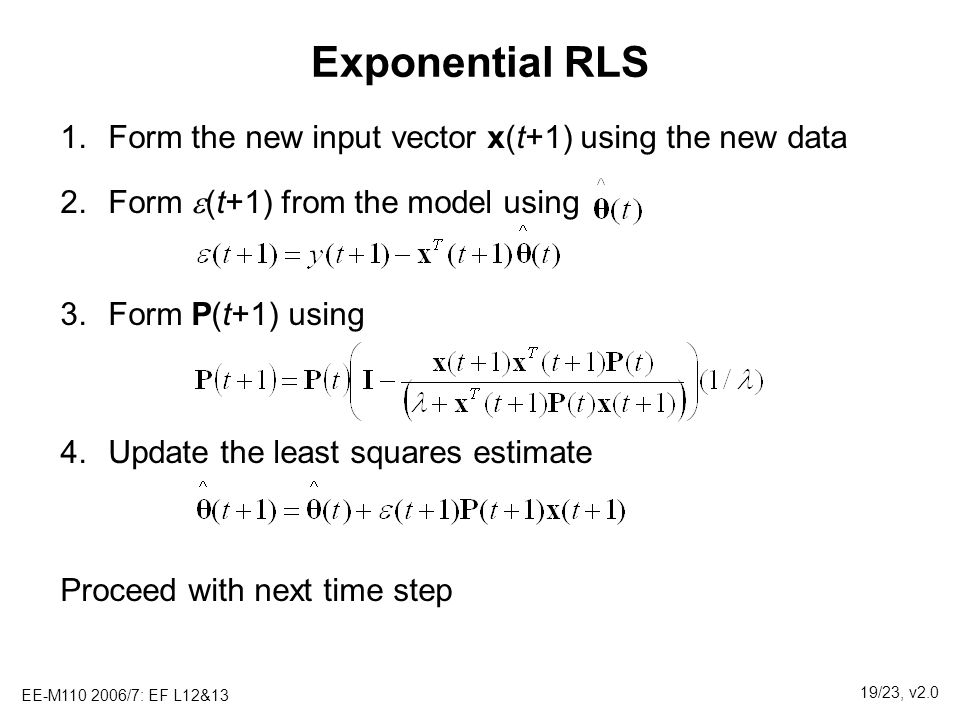 Exponential RLS Form the new input vector x(t+1) using the new data