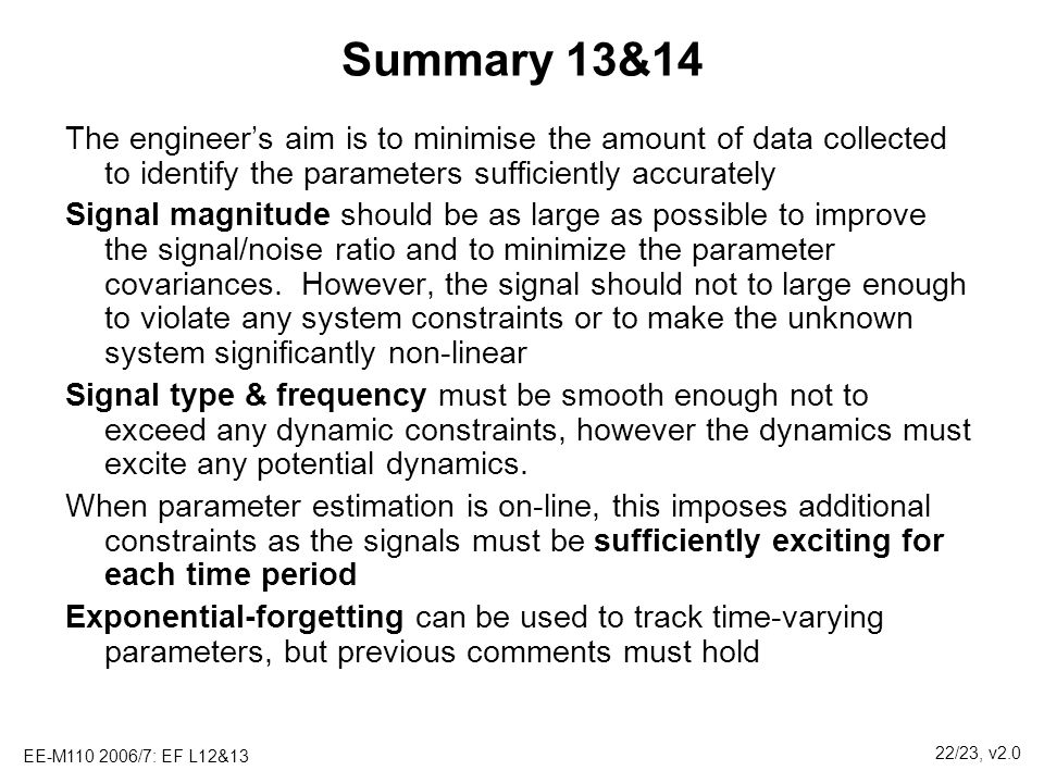 Summary 13&14 The engineer's aim is to minimise the amount of data collected to identify the parameters sufficiently accurately.
