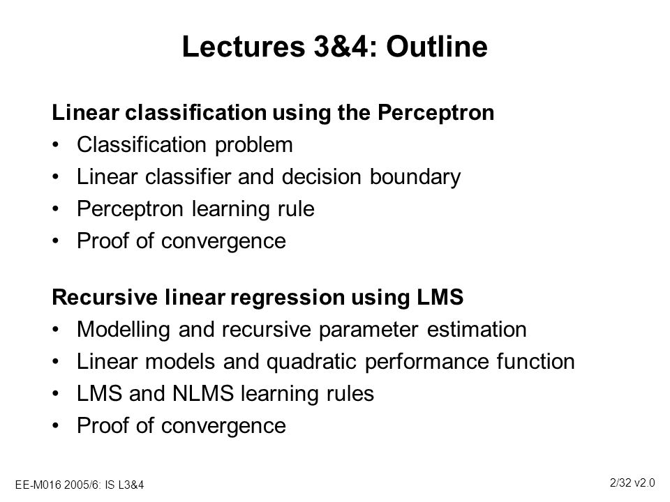 Lectures 3&4: Outline Linear classification using the Perceptron