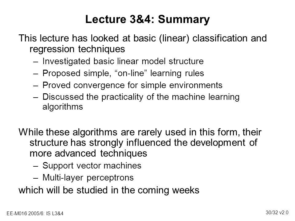 Lecture 3&4: Summary This lecture has looked at basic (linear) classification and regression techniques.