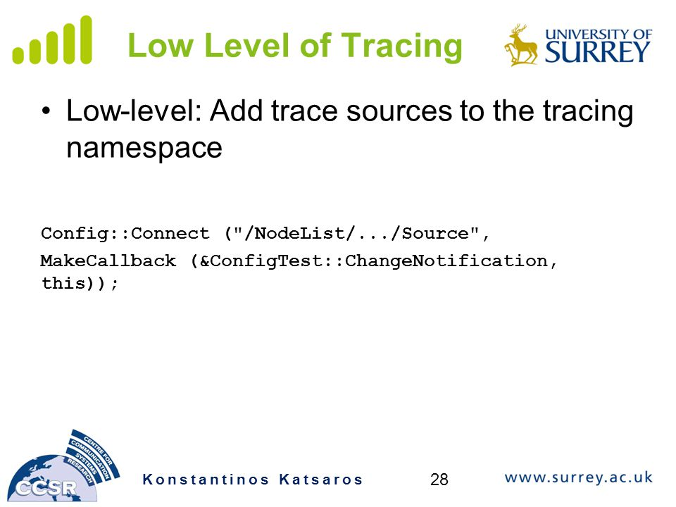 Low Level of Tracing Low-level: Add trace sources to the tracing namespace. Config::Connect ( /NodeList/.../Source ,