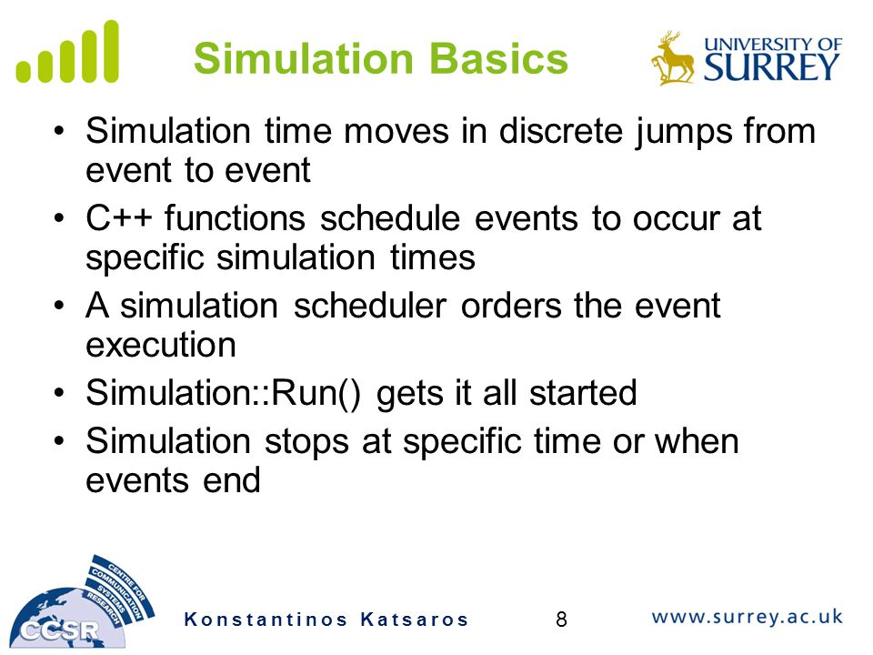 Simulation Basics Simulation time moves in discrete jumps from event to event. C++ functions schedule events to occur at specific simulation times.